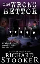 The Wrong Bettor ebook by Richard Stooker