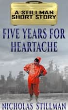 Five Years for Heartache ebook by Nicholas Stillman