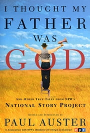 I Thought My Father Was God - And Other True Tales from NPR's National Story Project ebook by Paul Auster,Paul Auster