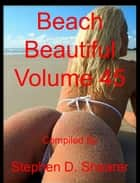 Beach Beautiful Volume 45 ebook by Stephen Shearer