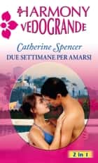 Due settimane per amarsi ebook by Catherine Spencer