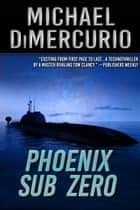 Phoenix Sub Zero ebook by Michael DiMercurio