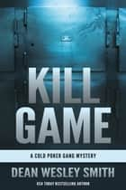 Kill Game - A Cold Poker Gang Mystery ebook by Dean Wesley Smith