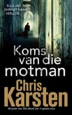 Koms van die motman ebook by Chris Karsten