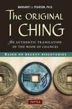 Original I Ching - An Authentic Translation of the Book of Changes ebook by Margaret J. Pearson