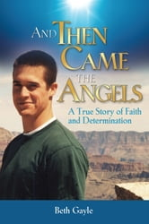 And Then Came the Angels - A True Story of Faith and Determination ebook by Beth Gayle