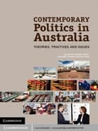 Contemporary Politics in Australia - Theories, Practices and Issues ebook by Rodney Smith, Ariadne Vromen, Ian  Cook
