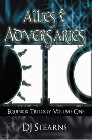 Allies & Adversaries - Equinox Trilogy Volume One ebook by DJ Stearns