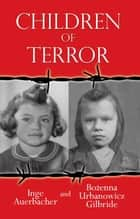Children of Terror ebook by Inge Auerbacher and Bożenna Urbanowicz Gilbride