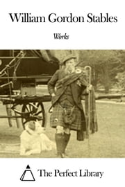 Works of William Gordon Stables ebook by William Gordon Stables