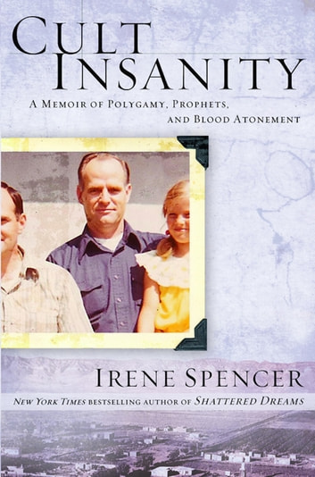 Cult Insanity - A Memoir of Polygamy, Prophets, and Blood Atonement ebook by Irene Spencer