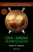 Conan the Barbarian: The Complete Collection ebook by Robert E. Howard