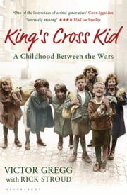 King's Cross Kid - A London Childhood between the Wars ebook by Victor Gregg,Rick Stroud