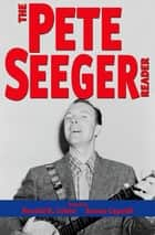 The Pete Seeger Reader ebook by Ronald D. Cohen,James Capaldi