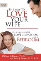 The Way to Love Your Wife ebook by Clifford L. Penner,Joyce J. Penner