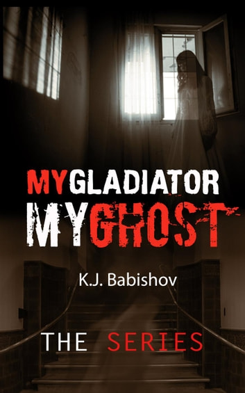 My Gladiator My Ghost - Complete Series ebook by Kenny Afonin