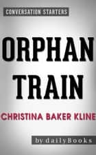 Orphan Train: A Novel by Christina Baker Kline | Conversation Starters ebook by dailyBooks