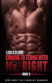 Coming to Terms with Mr. Right: Book # 3 - New Adult College Romance Alpha Series, #3 ebook by Lisa C.Clark