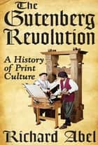 The Gutenberg Revolution - A History of Print Culture ebook by