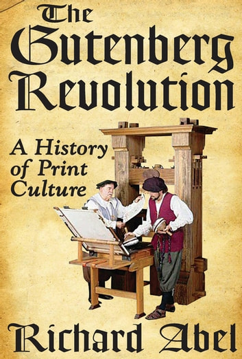 The Gutenberg Revolution - A History of Print Culture ebook by Richard Abel