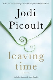 Leaving Time (with bonus novella Larger Than Life) - A Novel ebook by Jodi Picoult