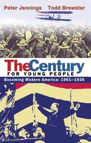 The Century for Young People - 1901-1936: Becoming Modern America ebook by Peter Jennings,Todd Brewster