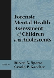 Forensic Mental Health Assessment of Children and Adolescents ebook by Steven N. Sparta,Gerald P. Koocher
