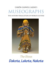 Museographs The Sioux: Dakota, Lakota, Nakota ebook by Caron Caswell Lazar