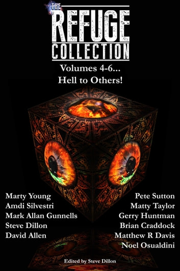 The Refuge Collection, Hell to Others! ebook by Steve Dillon,Marty Young,Amdi Silvestri,Mark Allan Gunnells,David Allen,Pete Sutton,Matty Taylor,Gerry Huntman,Brian Craddock,Matthew R Davis,Noel Osualdini