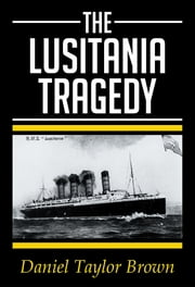 THE LUSITANIA TRAGEDY ebook by Daniel Taylor Brown