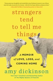 Strangers Tend to Tell Me Things - A Memoir of Love, Loss, and Coming Home ebook by Amy Dickinson
