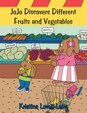 JoJo Discovers Different Fruits and Vegetables ebook by Kristina Lovell-Lelm
