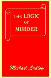 The Logic of Murder - What a Difference a Day Makes ebook by Michael Ludlow
