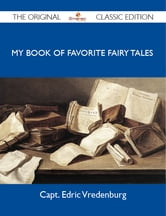 My Book of Favorite Fairy Tales - The Original Classic Edition ebook by Vredenburg Capt
