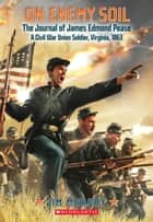 On Enemy Soil: Journal of James Edmond Pease, a Civil War Union Soldier ebook by Jim Murphy