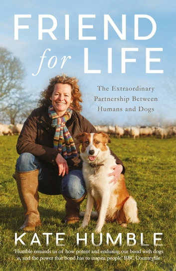 Friend For Life - The Extraordinary Partnership Between Humans and Dogs ebook by Kate Humble