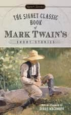 The Signet Classic Book of Mark Twain's Short Stories ebook by Mark Twain, Justin Kaplan, Debbie Macomber