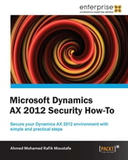 Microsoft Dynamics AX 2012 Security - How to ebook by Ahmed Mohamed Rafik Moustafa