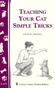 Teaching Your Cat Simple Tricks - Storey's Country Wisdom Bulletin A-272 ebook by Arden Moore