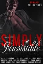 Simply Irresistible ebook by Nicole Morgan, Tina Donahue, Desiree Holt,...