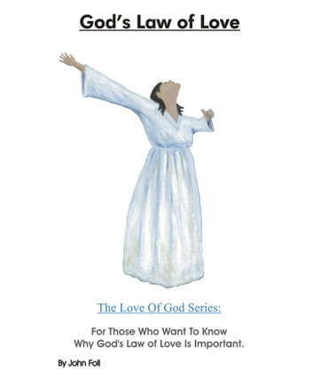 God's Law of Love: For Those Who Want To Know Why God's Law of Love Is Important. ebook by John Foll