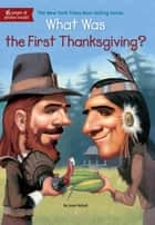 What Was the First Thanksgiving? ebook by Joan Holub, Lauren Mortimer, Who HQ