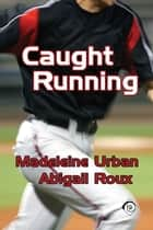 Caught Running ebook by Abigail Roux,Madeleine Urban