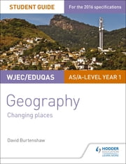 WJEC/Eduqas AS/A-level Geography Student Guide 1: Changing Places ebook by David Burtenshaw