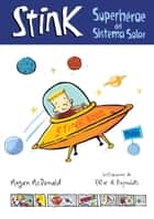 Stink Superhéroe del sistema solar ebook by Megan McDonald, Peter H. Reynolds