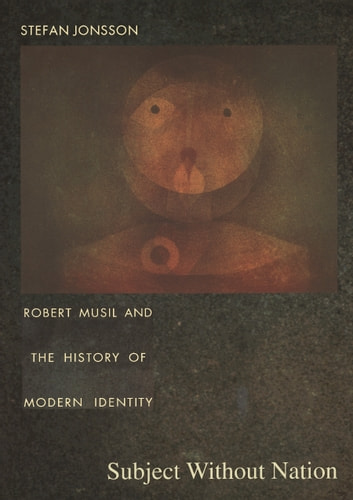 Subject Without Nation - Robert Musil and the History of Modern Identity ebook by Stefan Jonsson