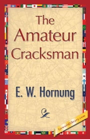 The Amateur Cracksman ebook by Hornung, E. W.