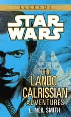 The Adventures of Lando Calrissian: Star Wars Legends ebook by L. Neil Smith