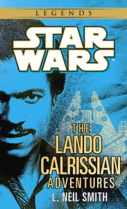 The Adventures of Lando Calrissian: Star Wars ebook by L. Neil Smith