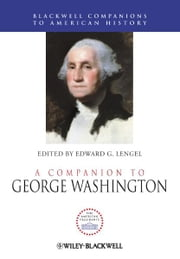 A Companion to George Washington ebook by Edward G. Lengel